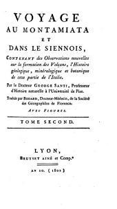 Voyage au Montamiata et dans le Siennois, contenant des observations nouvelles sur la formation des volcans, l'histoire géologique, minéralogique et botanique de cette partie de l'Italie: Volume2