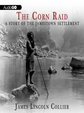 The Corn Raid: A Story of the Jamestown Settlement