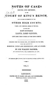 Notes of Cases Argued, and Adjudged, in the Court of King's Bench: And of Some Determined in the Other High Courts [1753-1759], Volume 1
