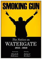 Smoking Gun, The Nation on Watergate, 1952-2010
