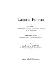 Japanese Pottery: With Notes Describing the Thoughts and Subjects Employed in Its Decoration, and Illustrations from Examples in the Bowes Collection