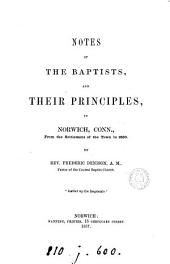 Notes of the Baptists, and their principles, in Norwich, Conn., from the settlement of the town to 1850