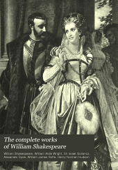 The Complete Works of William Shakespeare: The Cambridge Text from the Latest Edition of William Aldis Wright; with Introductions, Notes and Glossaries to Each Play by Israel Gollancz. The Complete Notes, with Variorum Readings and General Glossary of Alexander Dyce; a General Introduction, and a Bibliography by W. J. Rolfe; a History of the Drama, and General Criticism by Henry N. Hudson and Others, and a Complete Character Index, Volume 5