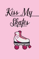 Kiss My Skates Portable Notebook: For Roller Skaters with an Attitude