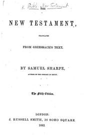 The New Testament, Translated from Griesbach's Text. By Samuel Sharpe ... The Fifth Edition