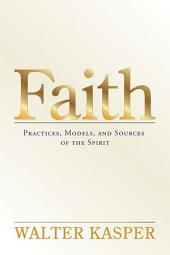 Faith: Practices, Models, and Sources of the Spirit