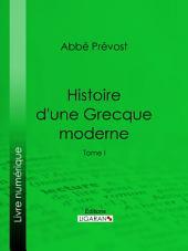 Histoire d'une Grecque moderne: Volume1