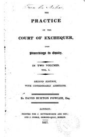 The Practice of the Court of Exchequer: Upon Proceedings in Equity, Volume 1