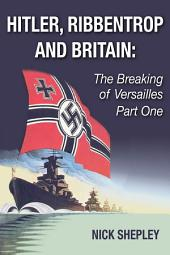 Hitler, Ribbentrop and Britain: The Breaking of Versailles Part One