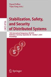 Stabilization, Safety, and Security of Distributed Systems: 16th International Symposium, SSS 2014, Paderborn, Germany, September 28 -- October 1, 2014. Proceedings