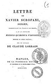 Lettre de Xavier Scrofani, sicilien, correspondant de l'Institut de France, a m.r le chevalier Ennius Quirinus Visconti ... sur un paysage de Claude Lorrain