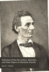 Selections From the Letters, Speeches, and State Papers of Abraham Lincoln