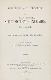 The Rise and Progress of Sir Timothy Buncombe, Kt. and M.P: An Extra-moral Biography