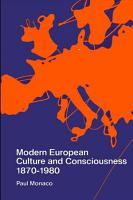 Modern European Culture and Consciousness  1870 1980 PDF