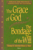 The Grace of God  the Bondage of the Will  Biblical and practical perspectives on Calvinism PDF
