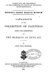 Bethnal Green branch museum. Catalogue of the collection of paintings lent for exhibition by the marquis of Bute, K.T.