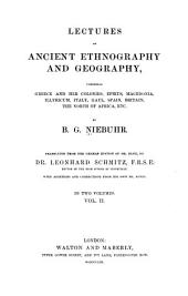 Lectures on Ancient Ethography and Geography: Comprising Greece and Her Colonies, Epirus, Macedonia, Illyricum, Italy, Gaul, Spain, Britain, the North of Africa, Etc, Volume 2
