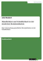 Mündlichkeit und Schriftlichkeit in der modernen Kommunikation: Eine Untersuchung sprachlicher Besonderheiten in der Schriftlichkeit