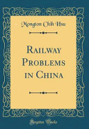 Railway Problems in China (Classic Reprint)