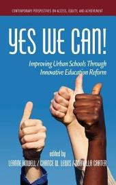 Yes We Can!: Improving Urban Schools Through Innovative Education Reform