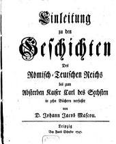 Einleitung zu den Geschichten Des Römisch-Teutschen Reichs bis zum Absterben Kaiser Carl des Sechsten: in 10 Büchern, Band 1