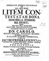 Dissertatio juridica inauguralis De eo, qui post litem contestatam bona immobilia possidere desiit, quam ... in illustri Academia Fridericiana præside Jacobo Frider. Ludovici ... pro licentia, summos in utroque jure honores & priuilegia doctoralia rite capessendi, ad d. [...! maji 1716 H.l.q.c. placido eruditorum examini submittit Ferdinandus Leopoldus Segmehl, Uratislau. Siles. aduocatus dresdensis