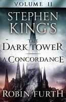 Stephen King s The Dark Tower  A Concordance  Volume Two PDF