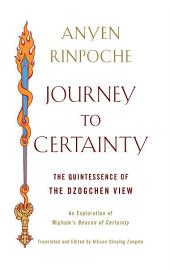 Journey to Certainty: The Quintessence of the Dzogchen View: An Exploration of Mipham's Beacon of Certainty