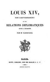 Louis XIV, son gouvernement et ses relations diplomatiques avec l'Europe: 3