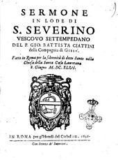 Sermone in lode di S. Seuerino vescouo settempedano del P. Gio. Battista Giattini della Compagnia di Giesù. Fatto in Roma per la solennità di detto santo nella chiesa della Santa Casa lauretana 8. Giugno 1646
