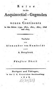 Reise in die Aequinoctial-Gegenden des neuen Continents in den Jahren 1799, 1800, 1801, 1802, 1803 und 1804: Band 5
