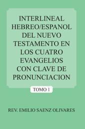 INTERLINEAL HEBREO/ESPANOL DEL NUEVO TESTAMENTO EN LOS CUATRO EVANGELIOS CON CLAVE DE PRONUNCIACION: Volumen 1