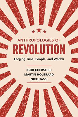 Anthropologies of Revolution PDF