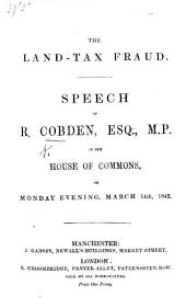 The Land-Tax Fraud. Speech ... in the House of Commons ... March 14th, 1842
