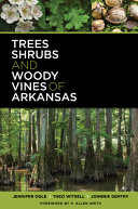 Trees  Shrubs  and Woody Vines of Arkansas PDF