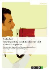Führungserfolg durch Leadership und soziale Kompetenz: Die derzeitige Situation von Führungskräften und eine Anleitung zu Gestaltungsempfehlungen