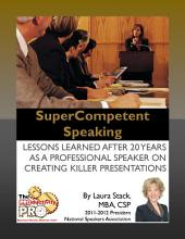 Supercompetent Speaking: Lessons Learned After 20 Years as a Professional Speaker on Creating Killer Presentations