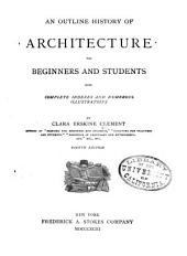 An Outline History of Architecture for Beginners and Students: With Complete Indexes and Numerous Illustrations