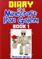 Diary of a Minecraft Iron Golem (Book 1): (An Unofficial Minecraft Book)