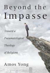Beyond the Impasse: Toward a Pneumatological Theology of Religion