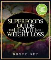 Superfoods Guide for Health and Weight Loss (Boxed Set): With Over 100 Juicing and Smoothie Recipes
