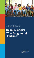 A Study Guide for Isabel Allende s  The Daughter of Fortune  PDF