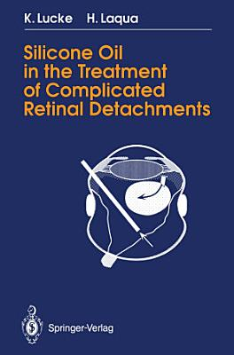 Silicone Oil in the Treatment of Complicated Retinal Detachments PDF