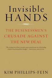 Invisible Hands: The Businessmen's Crusade Against the New Deal