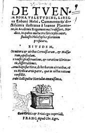 De tuenda bona valetudine, libellus Eobani Hessi, commentarijs doctissimis illustratus à Ioanne Placotomo, ... Eiusdem, De natura & uiribus cereuisiarum, & mulsarum, opusculum. De causis, praeseruatione, & curatione ebrietatis, dissertationes. Coena Baptistae Fierae, de herbarum virtutibus, et ea medica artis parte, quae in uictus ratione consistit. Strabi Galli poetea Hortulus amoenissimus