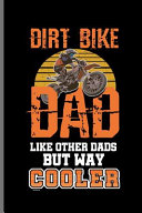 Dirt Bike Dada Like Other Dads But Way Cooler