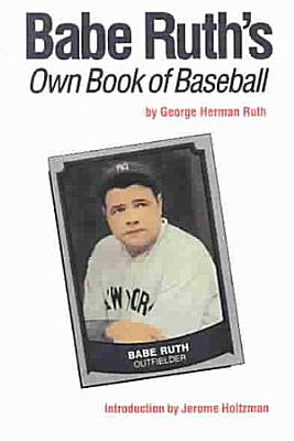 Babe Ruth s Own Book of Baseball