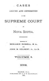 Cases Argued and Determined in the Supreme Court of Nova Scotia: Volume 1