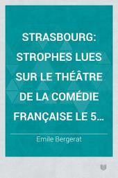 Strasbourg: Strophes lues sur le théâtre de la Comédie Française le 5 mars 1871 ...