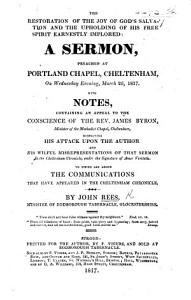 The Restoration of the Joy of God s Salvation and the Upholding of His Free Spirit Earnestly Implored  A Sermon  on Ps  Xli  12       With Notes  Containing an Appeal to     the Rev  J  Byron     Respecting His Attack Upon the Author     in the Cheltenham Chronicle  Etc